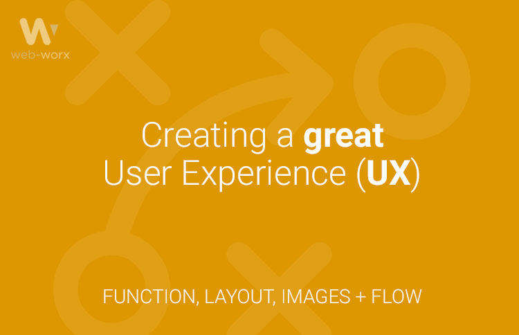 Creating a great User Experience (UX)